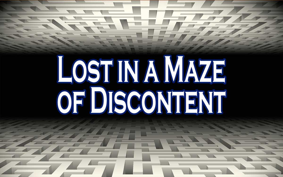 lost in a maze of discontent